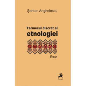 Farmecul discret al etnologiei