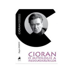 Cioran: o mitologie a nedesăvârșirilor