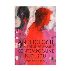 Anthologie de la poesie roumaine contemporaine. 1990-2013