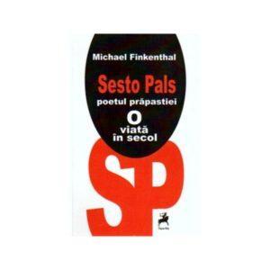 Sesto Pals, poetul prăpastiei. O viaţă în secol