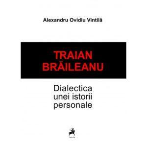 Traian Brăileanu. Dialectica unei istorii personale