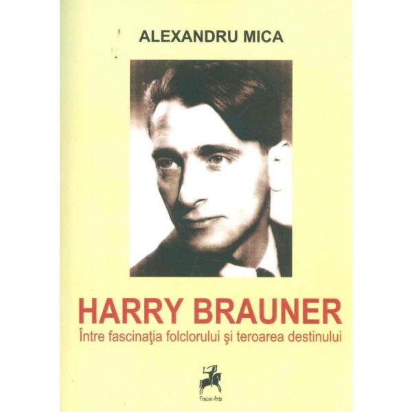 Harry Brauner. Între fascinaţia folclorului şi teroarea destinului