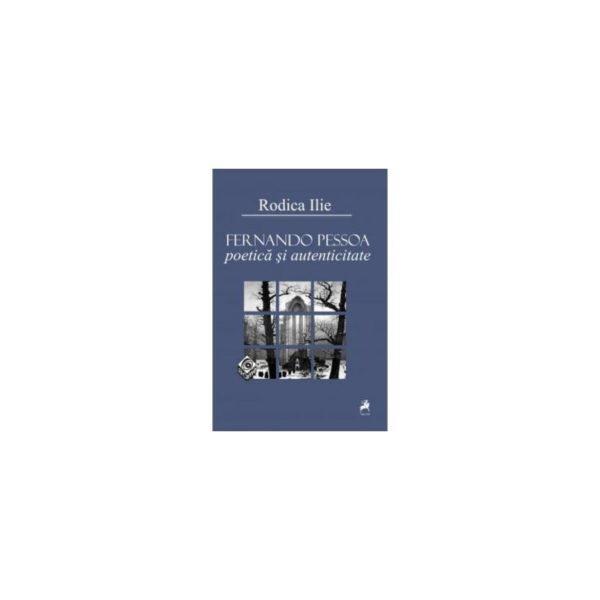 Fernando Pessoa. Poetică şi autenticitate