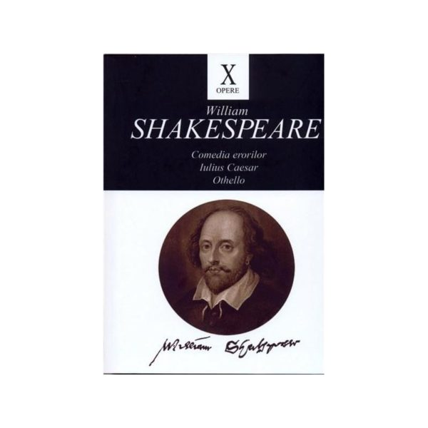 Opere X: Comedia erorilor. Iulius Caesar. Othello