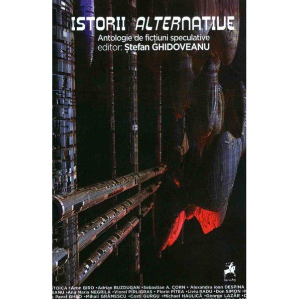 Istorii alternative. Antologie de ficţiuni speculative