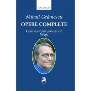 Opere complete vol IV: Comunicare prin juxtapunere. Iritaţia