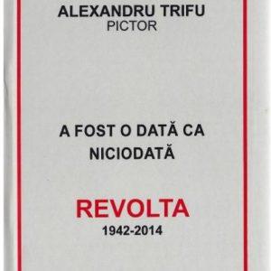A fost odată ca niciodată REVOLTA 1942-2014