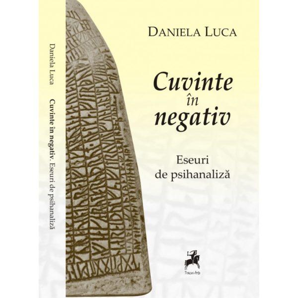 Cuvinte în negativ. Eseuri de psihanaliză / Daniela Luca