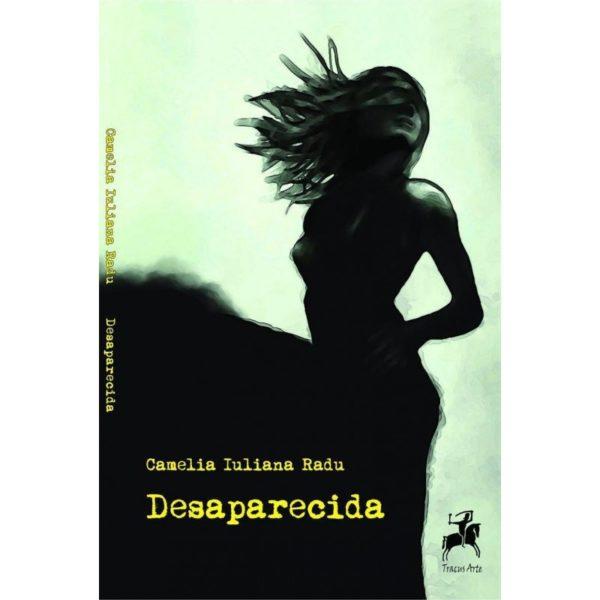 Desaparecida / Camelia Iuliana Radu