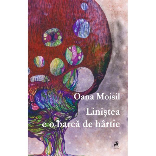 Liniştea e o barcă de hârtie / Oana Moisil