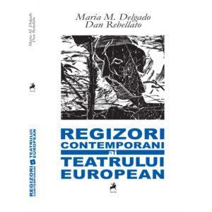 Regizori contemporani ai teatrului european / Maria M. Delgado, Dan Rebellato