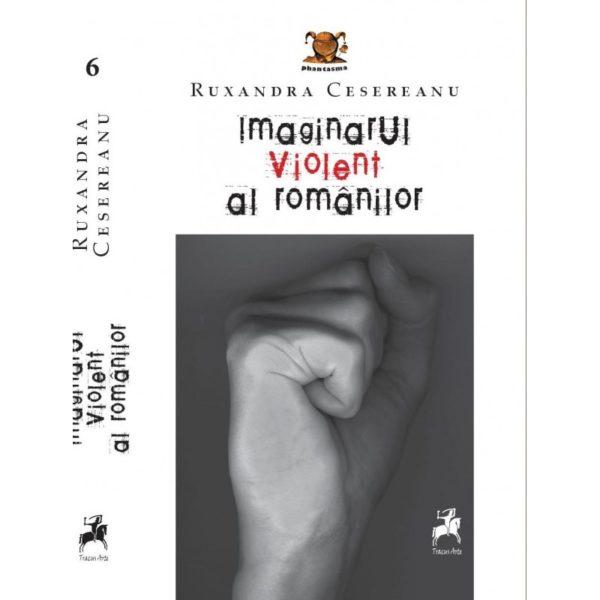 Imaginarul violent al românilor / Ruxandra Cesereanu