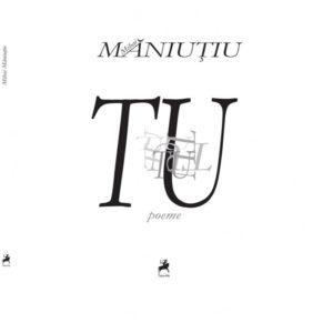 Tu. Poeme / Mihai Măniuţiu