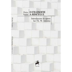 O filosofie a riscului. Introducere în opera lui Th. W. Adorno / Petru Vaida