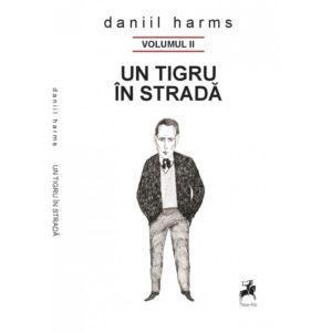 Un tigru în stradă vol. II - Daniil Harms