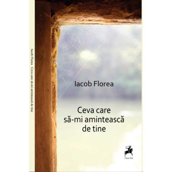 Ceva care să-mi amintească de tine - Iacob Florea