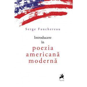 Introducere în poezia americană modernă / Serge Fauchereau
