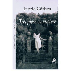 Trei piese cu mistere / Horia Gârbea