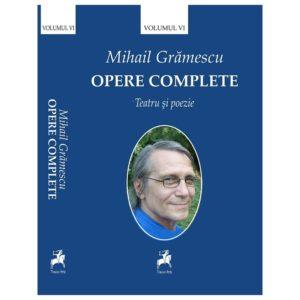 Opere complete Vol. VI / Mihail Grămescu