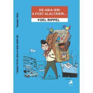De-abia ieri a fost alaltăieri... / Yoel Rippel