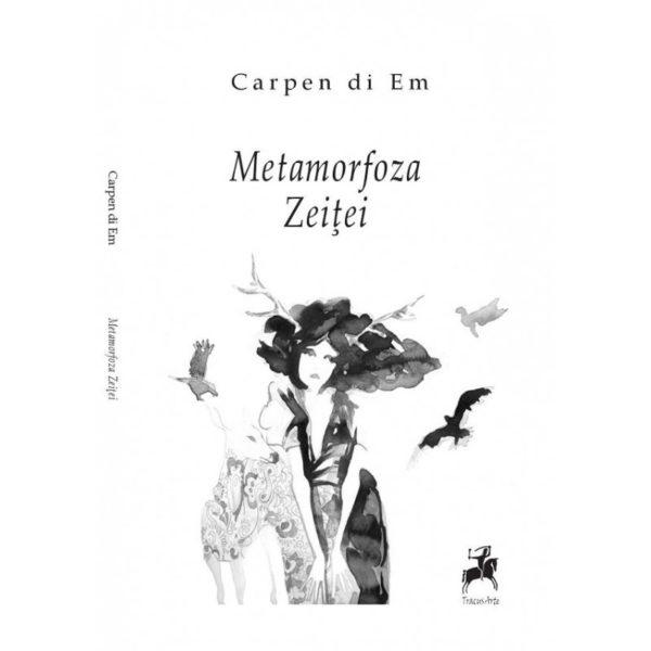 Metamorfoza Zeiței / Carpen di Em