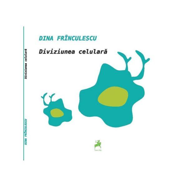 Diviziunea celulară / Dina Frînculescu