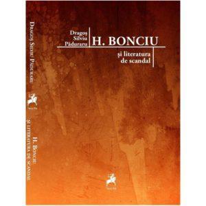 H. Bonciu și literatura de scandal / Dragoș Silviu Păduraru