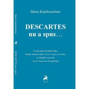 Descartes nu a spus / Denis Kambouchner