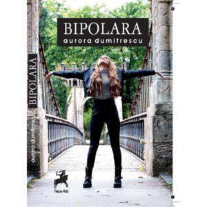 Bipolara / Aurora Dumitrescu