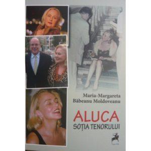 Aluca. Soţia tenorului / Maria-Margareta Băbeanu Moldoveanu