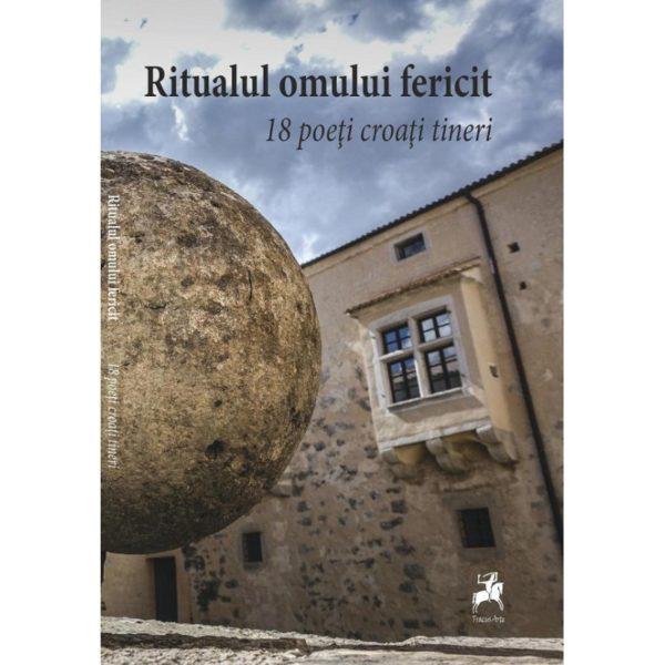Ritualul omului fericit. 18 poeţi croaţi tineri