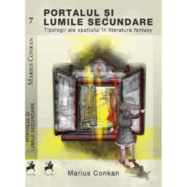 Portalul şi lumile secundare: Tipologii ale spaţiului în literatura fantasy / Marius Conkan