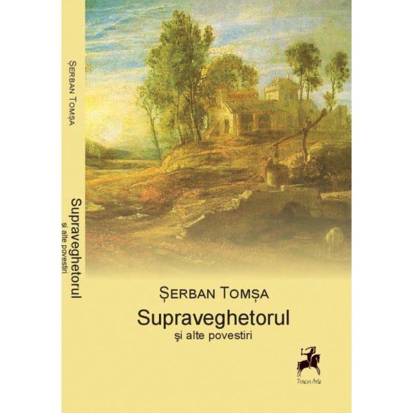 Supraveghetorul şi alte povestiri - Şerban Tomşa