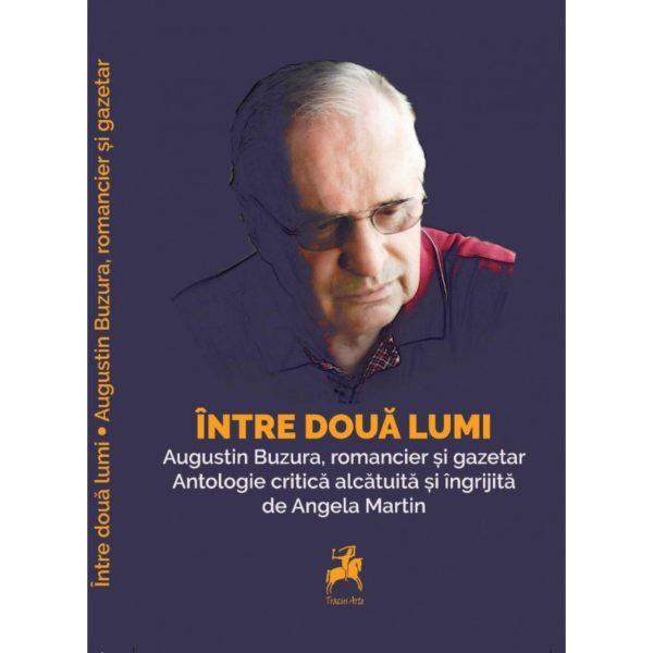 Între două lumi: Augustin Buzura, romancier şi gazetar - Angela Martin