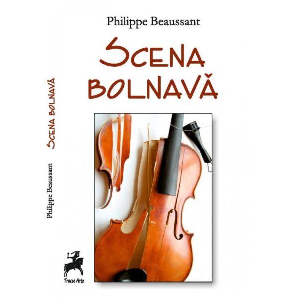 Scena bolnavă - Philippe Beaussant