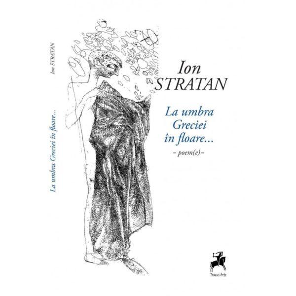 La umbra Greciei în floare - Ion Stratan