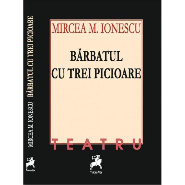 Bărbatul cu trei picioare / Mircea M. Ionescu