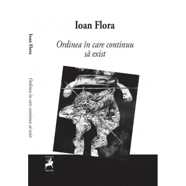 Ordinea în care continuu să exist / Ioan Flora