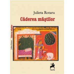 Căderea măştilor - Julieta Rotaru