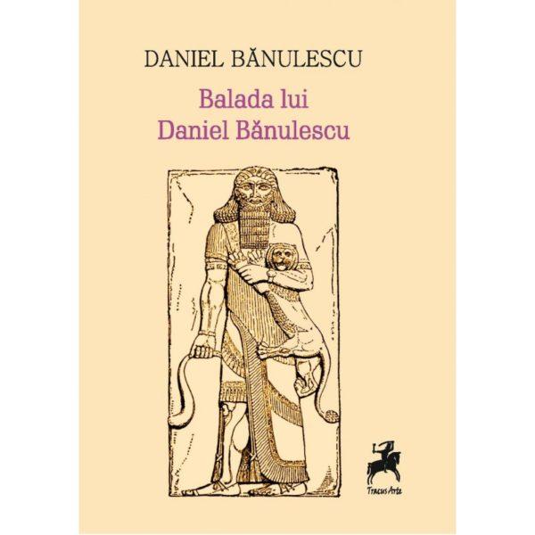 Balada lui Daniel Bănulescu / Daniel Bănulescu