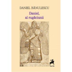Daniel, al rugăciunii / Daniel Bănulescu