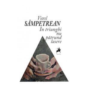 În triunghi nu patrund lasere / Viorel Sampetrean
