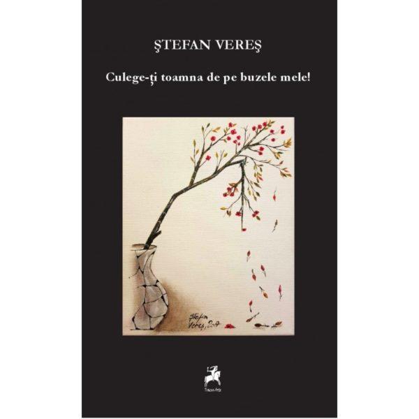 Culege-ti toamna de pe buzele mele! / Stefan Veres