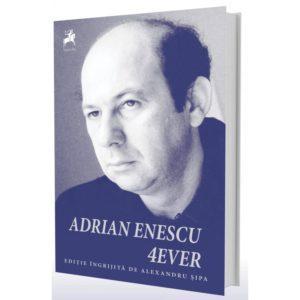 Adrian Enescu 4EVER / Ed. ingrijita de Alexandru Sipa