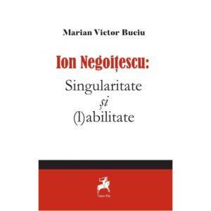 Ion Negoitescu: Singularitate si (l)abilitate / Marian Victor Buciu