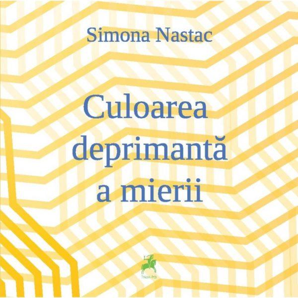 Culoarea deprimanta a mierii / Simona Nastac