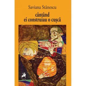 cantand ei construiau o cusca / Saviana Stanescu