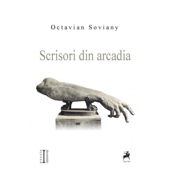 Scrisori din arcadia / Octavian Soviany