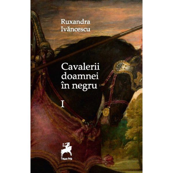 Cavalerii doamnei in negru/ Ruxandra Ivancescu