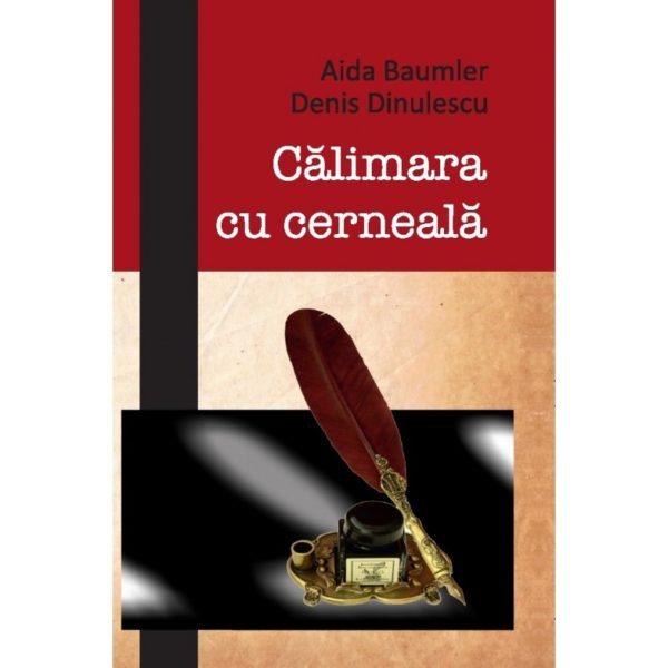 Calimara cu cerneala/ Aida Baumler, Denis Dinulescu